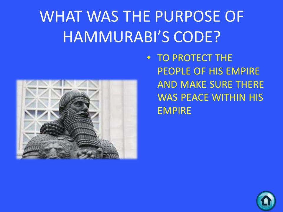 WHAT WAS THE PURPOSE OF HAMMURABI'S CODE.