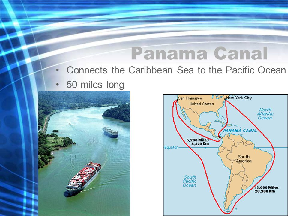 Panama Canal Connects the Caribbean Sea to the Pacific Ocean 50 miles long