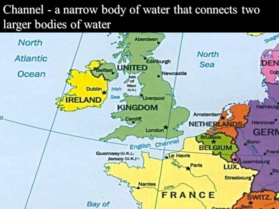 Channel - a narrow body of water that connects two larger bodies of water