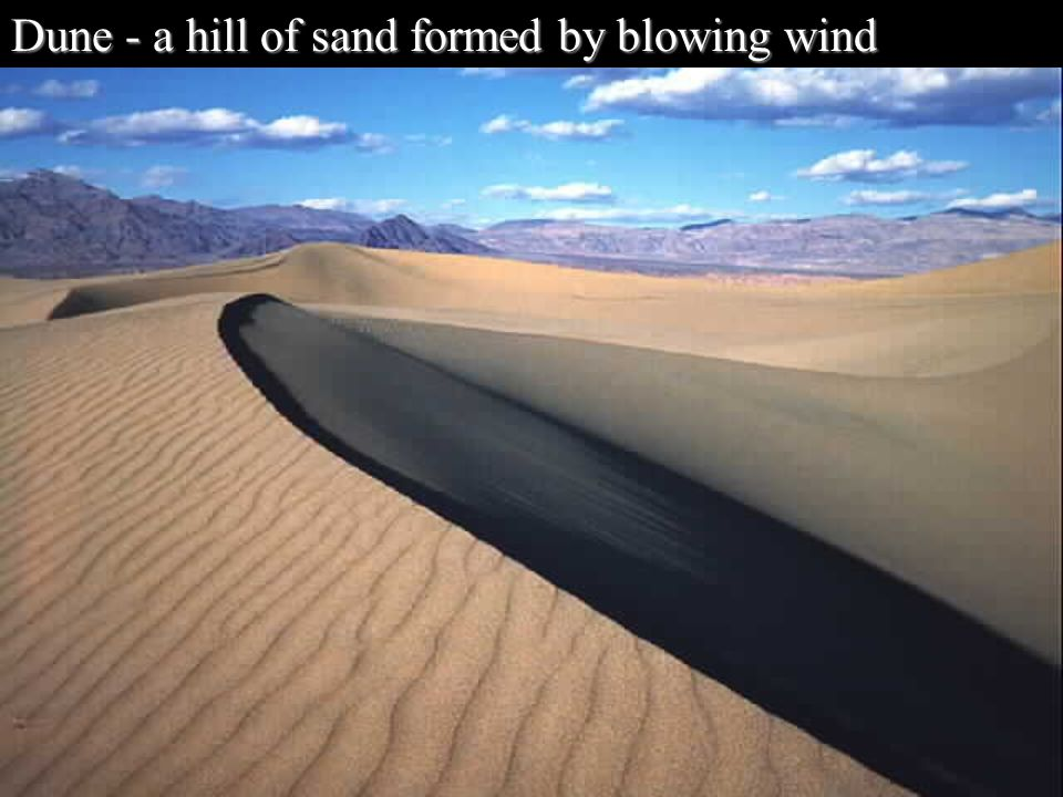 Dune - a hill of sand formed by blowing wind