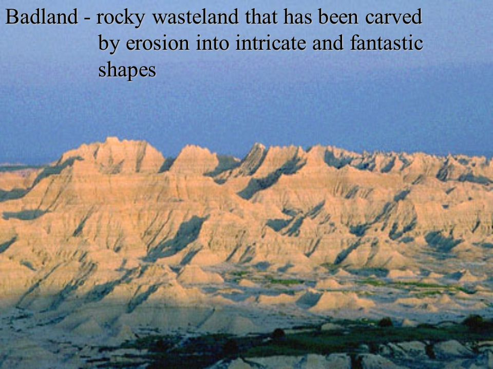 Badland - rocky wasteland that has been carved by erosion into intricate and fantastic shapes