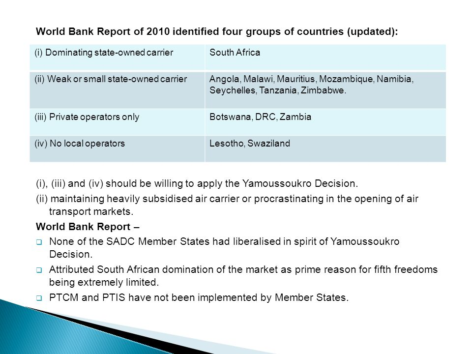 World Bank Report of 2010 identified four groups of countries (updated): (i), (iii) and (iv) should be willing to apply the Yamoussoukro Decision.