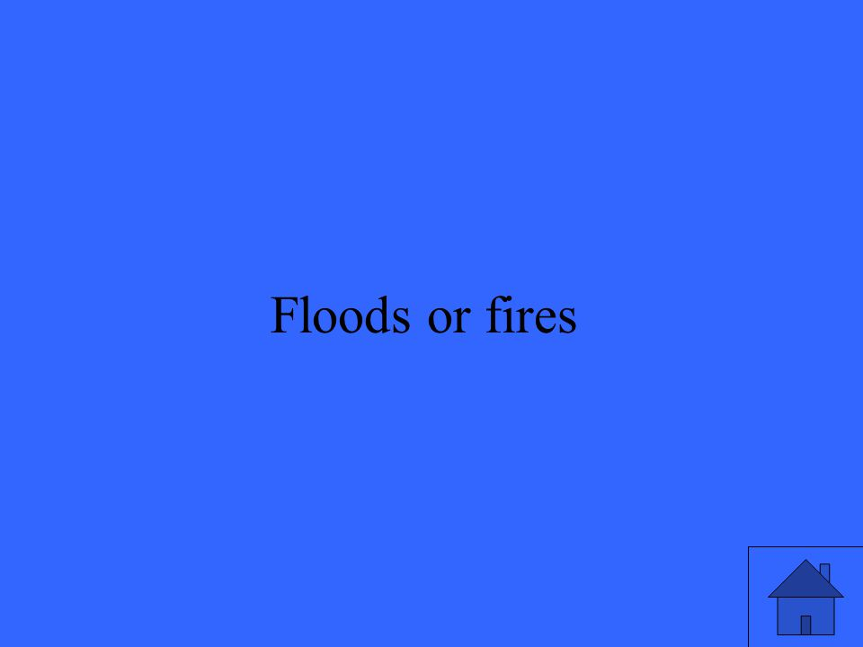 21 Floods or fires