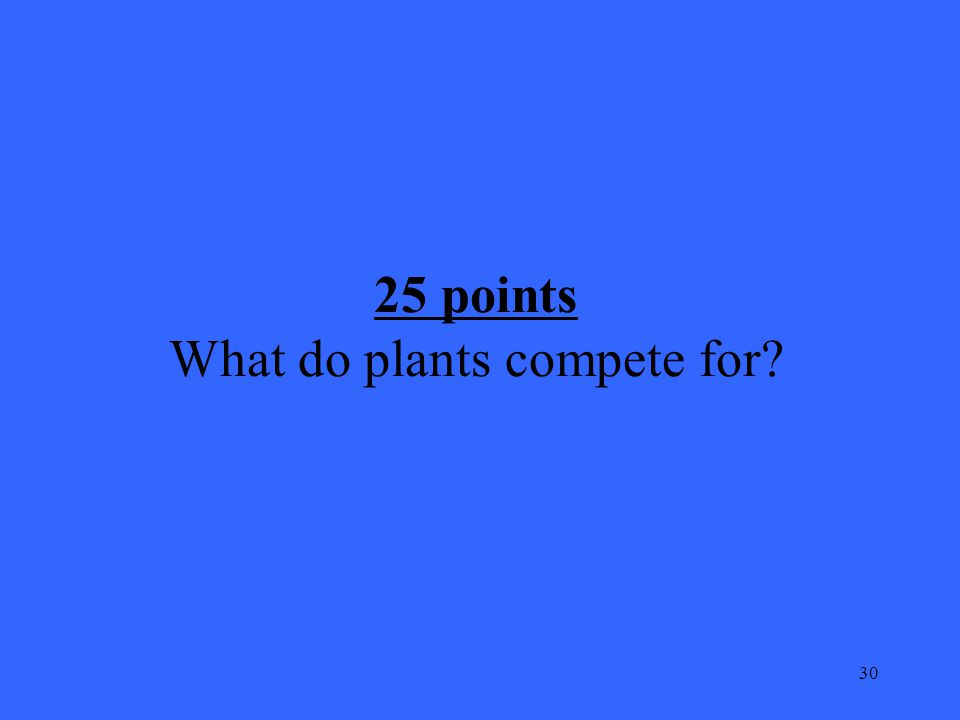 30 25 points What do plants compete for