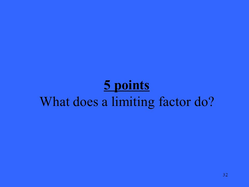 32 5 points What does a limiting factor do