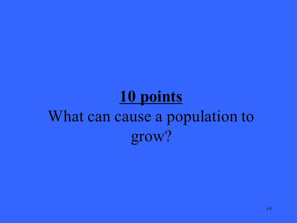 34 10 points What can cause a population to grow