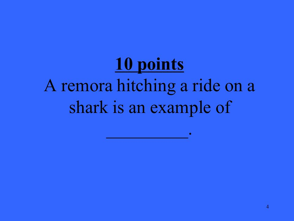 4 10 points A remora hitching a ride on a shark is an example of _________.