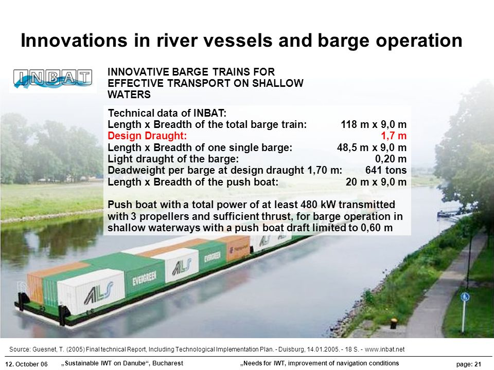 """12. October 06 """"Sustainable IWT on Danube"""", Bucharest page: 21 """"Needs for IWT, improvement of navigation conditions INNOVATIVE BARGE TRAINS FOR EFFECT"""