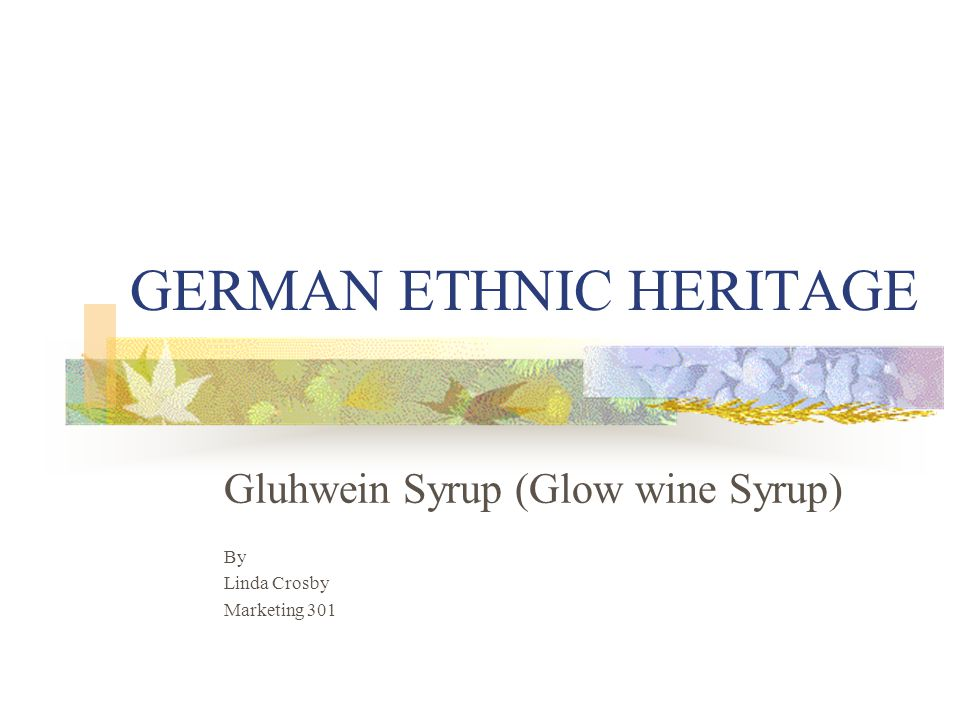 GERMAN ETHNIC HERITAGE Gluhwein Syrup (Glow wine Syrup) By Linda Crosby Marketing 301