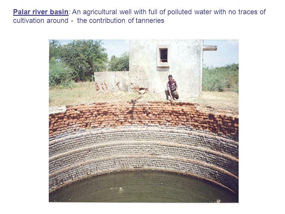 Palar river basin: An agricultural well with full of polluted water with no traces of cultivation around - the contribution of tanneries