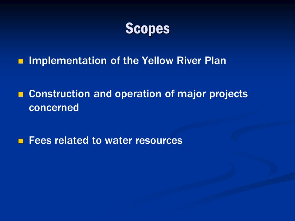 Scopes Implementation of the Yellow River Plan Construction and operation of major projects concerned Fees related to water resources