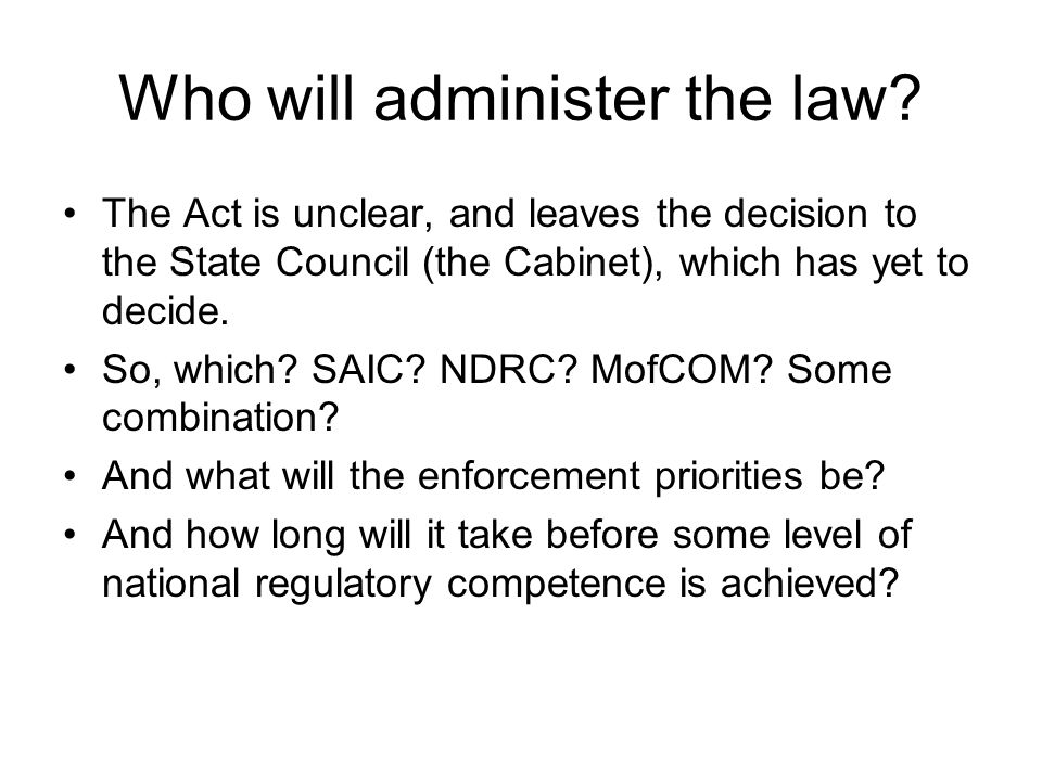 Who will administer the law.