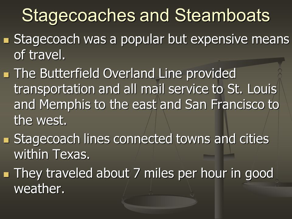 Stagecoaches and Steamboats Stagecoach was a popular but expensive means of travel.