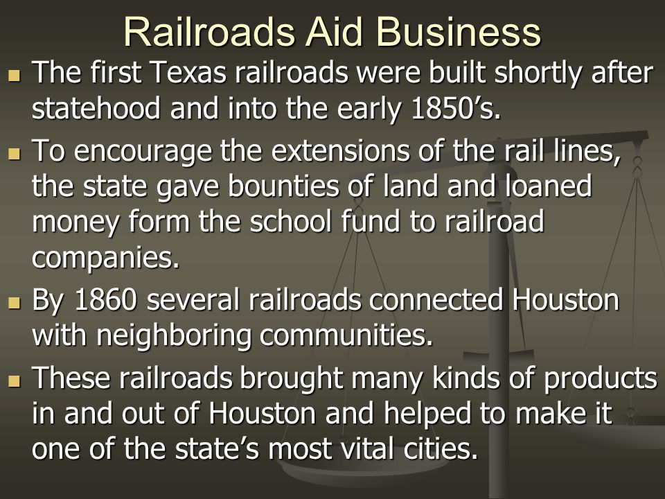 Railroads Aid Business The first Texas railroads were built shortly after statehood and into the early 1850's.