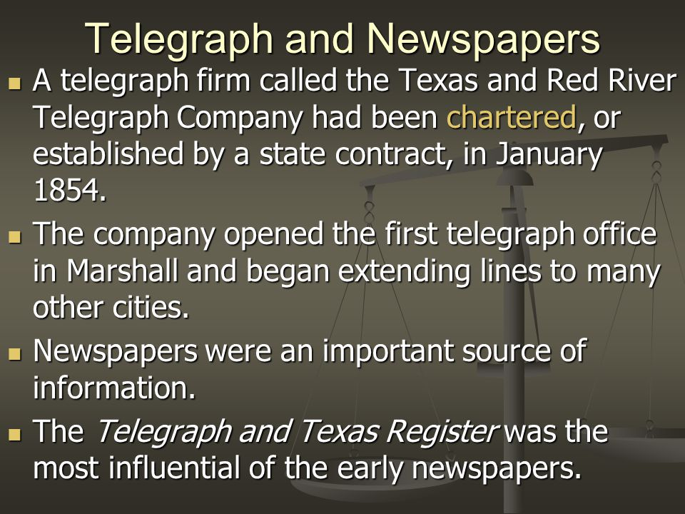 Telegraph and Newspapers A telegraph firm called the Texas and Red River Telegraph Company had been chartered, or established by a state contract, in January 1854.