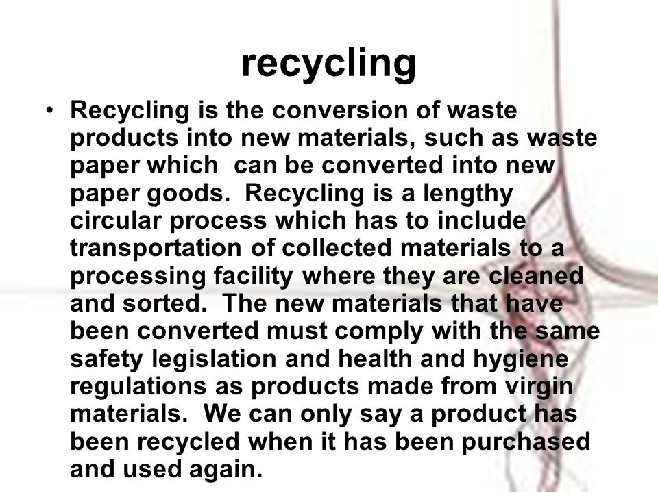 recycling Recycling is the conversion of waste products into new materials, such as waste paper which can be converted into new paper goods. Recycling