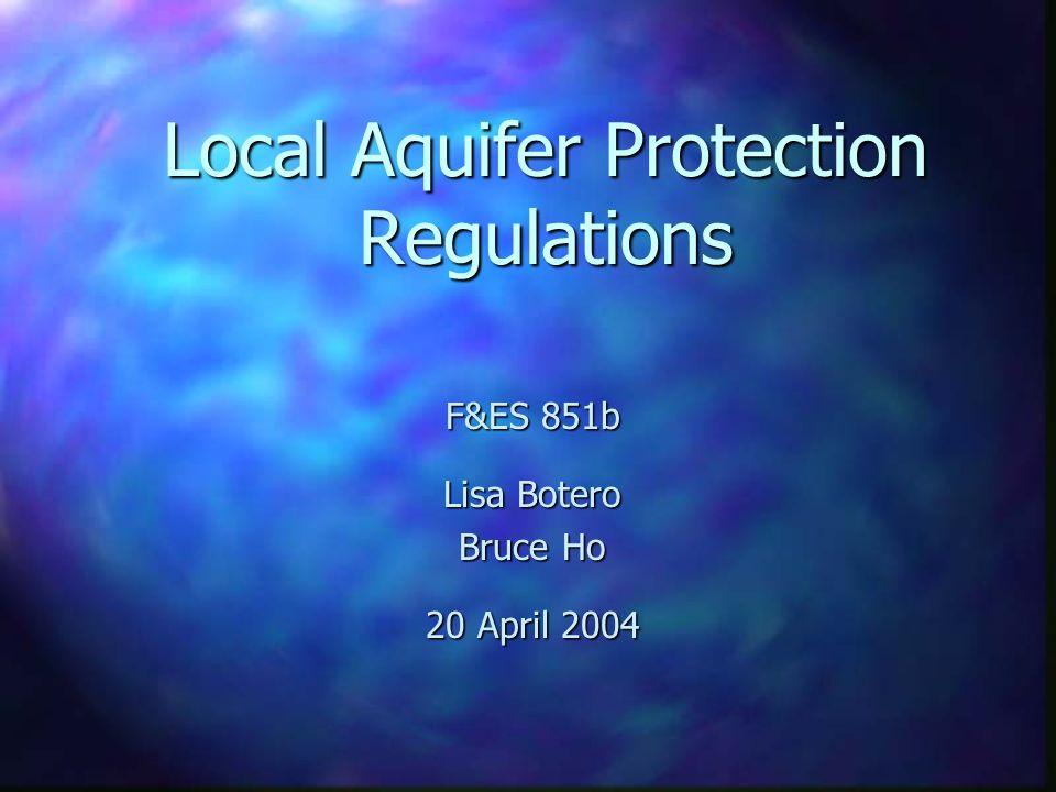 Local Aquifer Protection Regulations F&ES 851b Lisa Botero Bruce Ho 20 April 2004