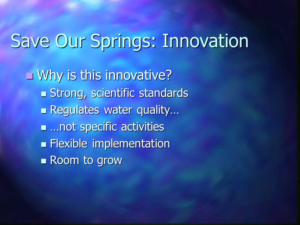 Save Our Springs: Innovation Why is this innovative.
