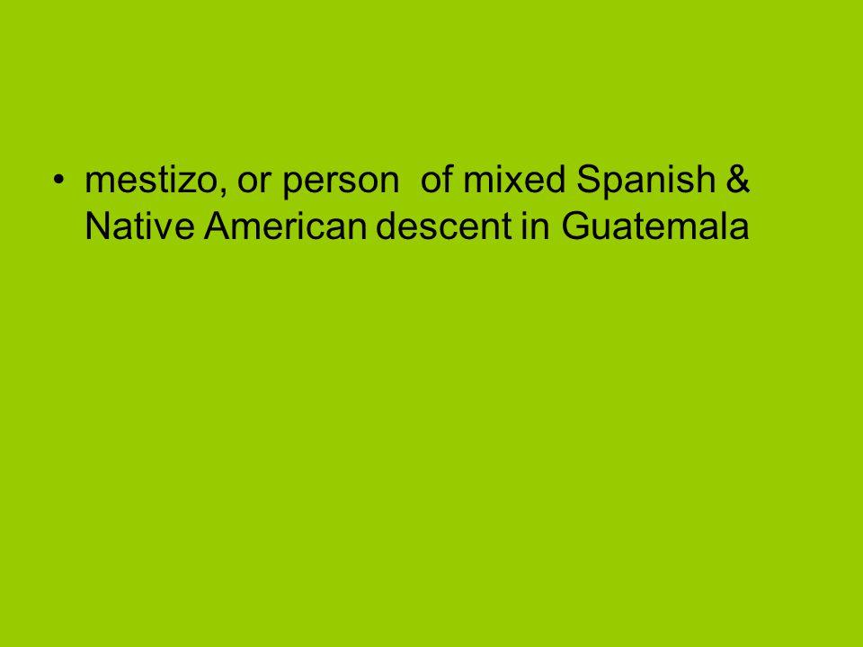 mestizo, or person of mixed Spanish & Native American descent in Guatemala