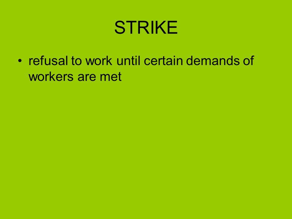 STRIKE refusal to work until certain demands of workers are met