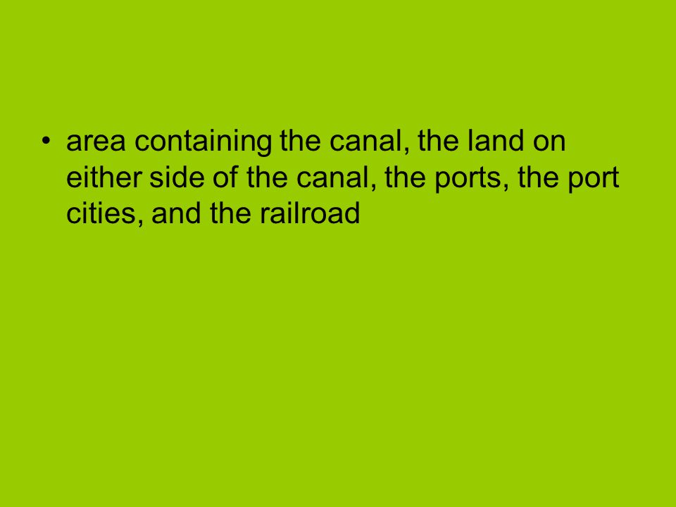area containing the canal, the land on either side of the canal, the ports, the port cities, and the railroad