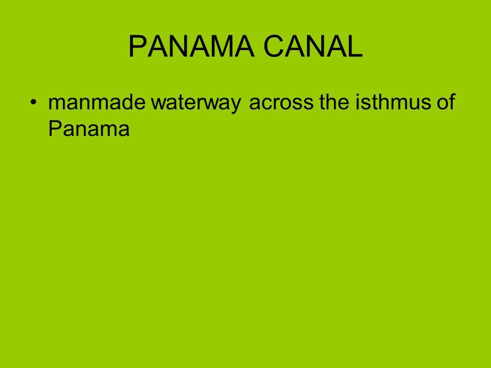 PANAMA CANAL manmade waterway across the isthmus of Panama