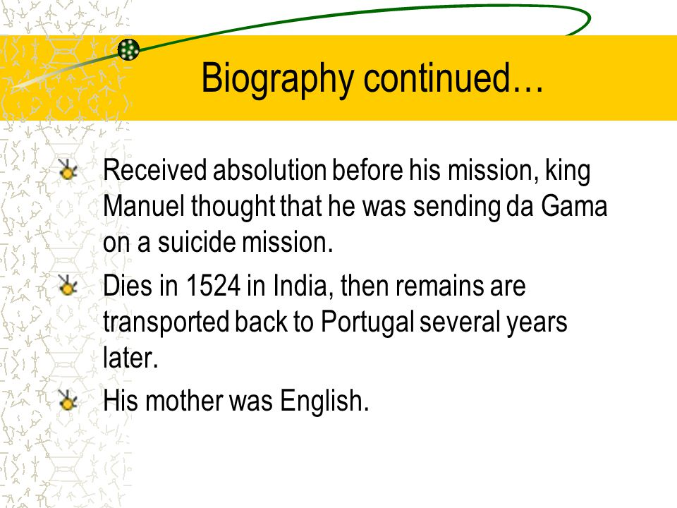 Biography continued… Received absolution before his mission, king Manuel thought that he was sending da Gama on a suicide mission.