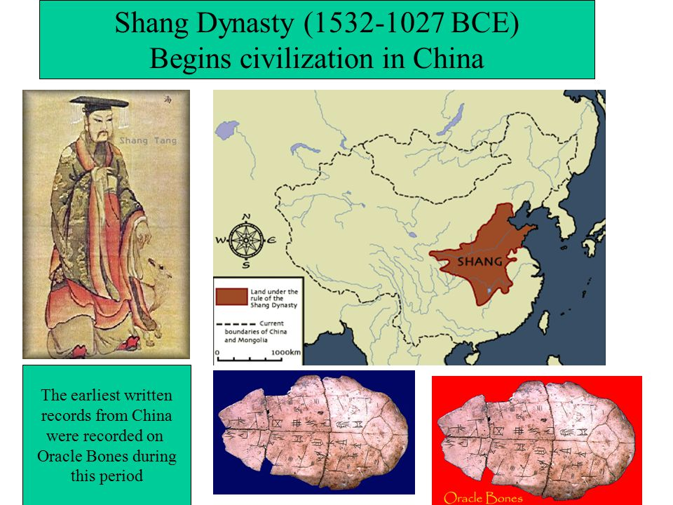 Shang Dynasty ( BCE) Begins civilization in China The earliest written records from China were recorded on Oracle Bones during this period