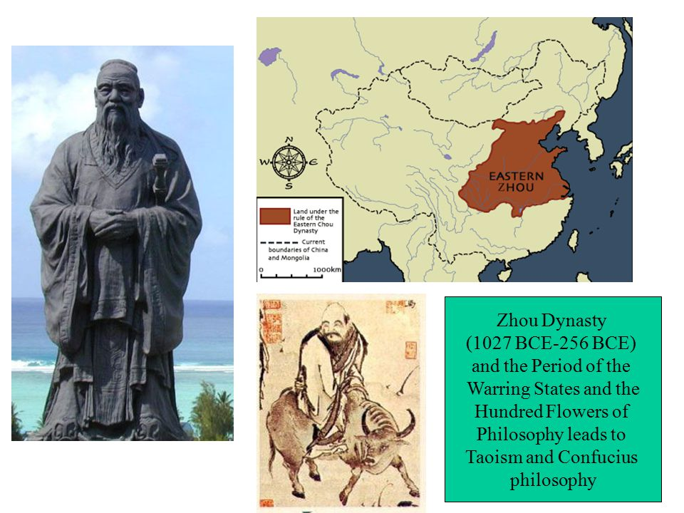 Zhou Dynasty (1027 BCE-256 BCE) and the Period of the Warring States and the Hundred Flowers of Philosophy leads to Taoism and Confucius philosophy