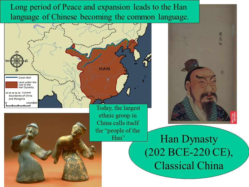 Han Dynasty (202 BCE-220 CE), Classical China Long period of Peace and expansion leads to the Han language of Chinese becoming the common language.