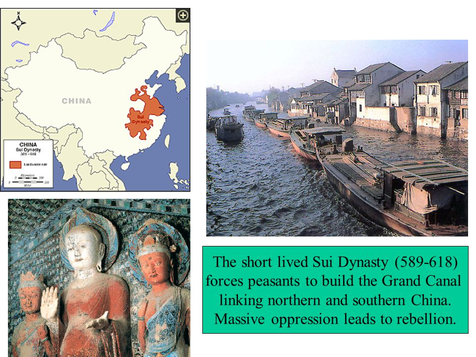 The short lived Sui Dynasty ( ) forces peasants to build the Grand Canal linking northern and southern China.