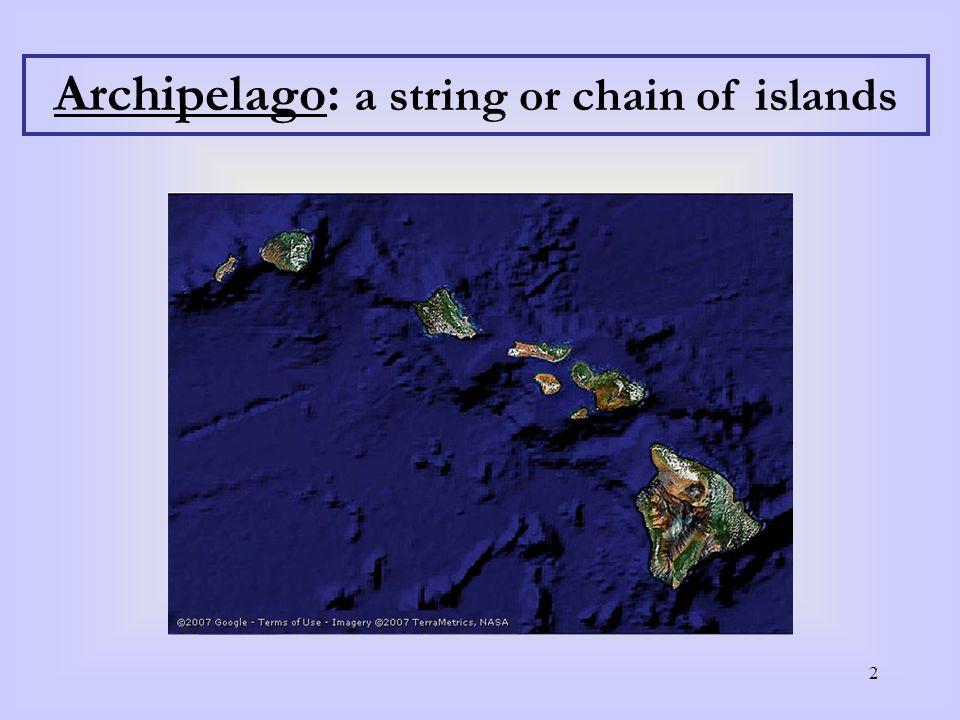2 Archipelago: a string or chain of islands