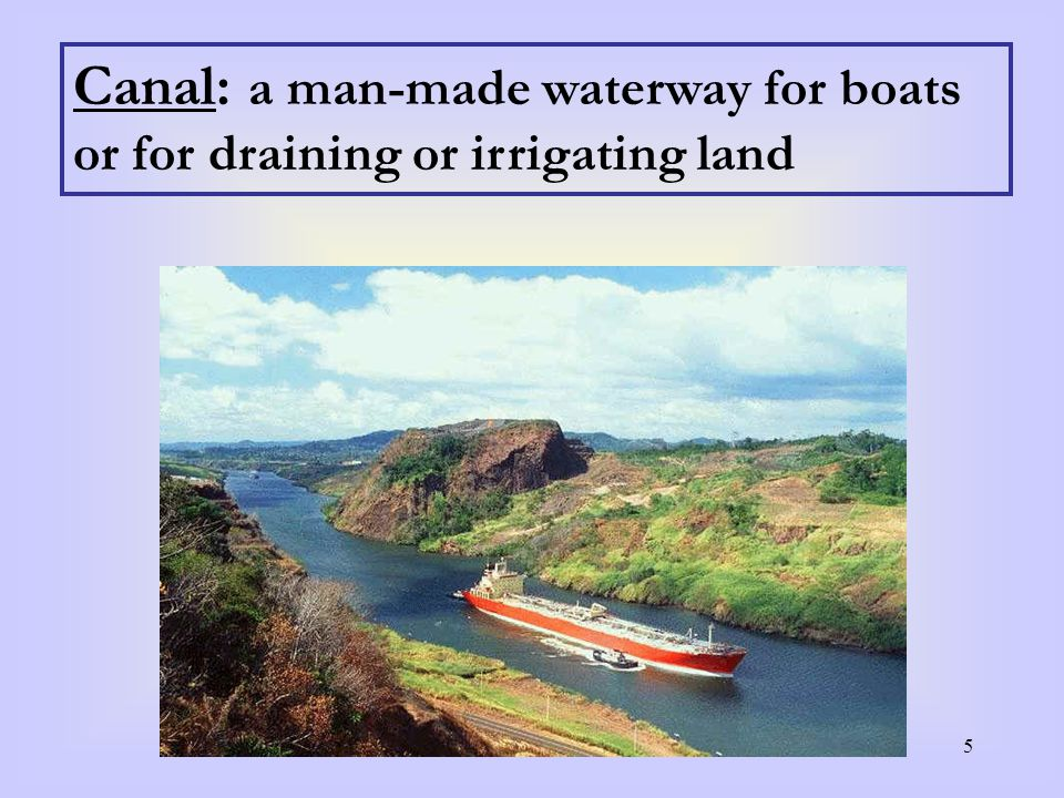 5 Canal: a man-made waterway for boats or for draining or irrigating land
