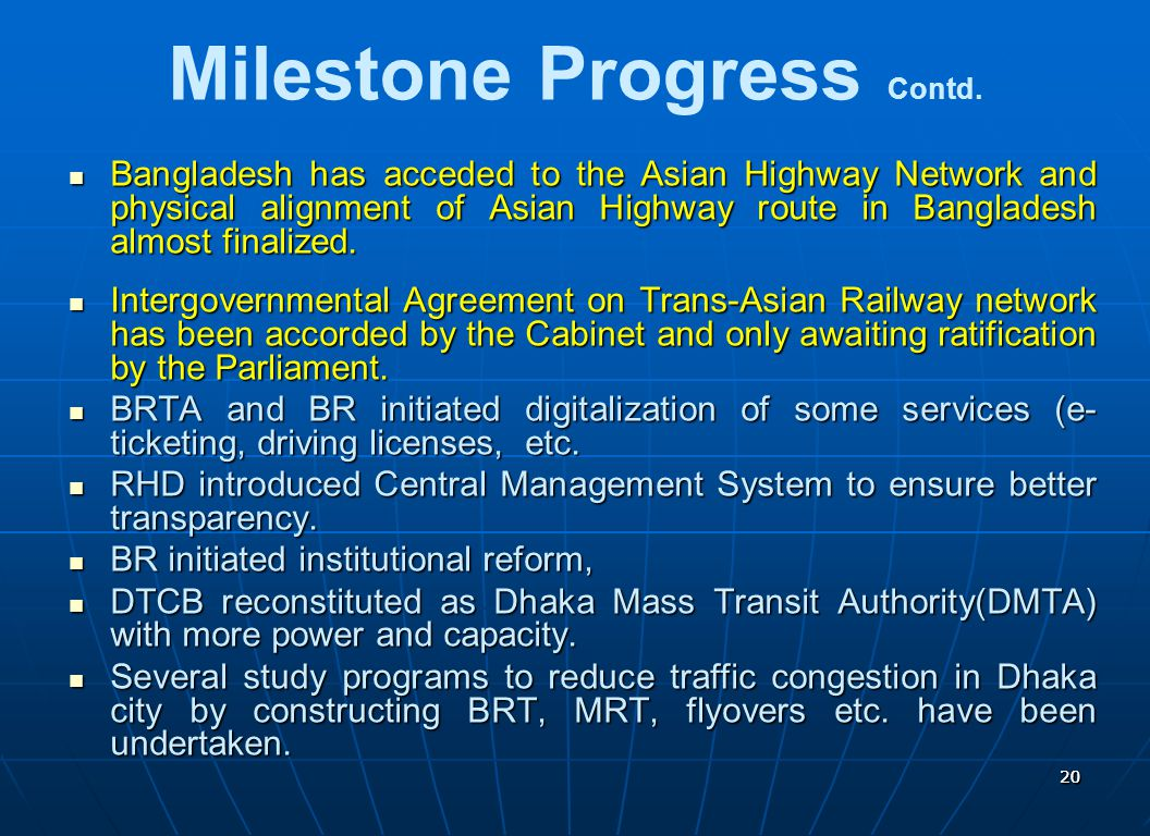 2020 Bangladesh has acceded to the Asian Highway Network and physical alignment of Asian Highway route in Bangladesh almost finalized. Bangladesh has