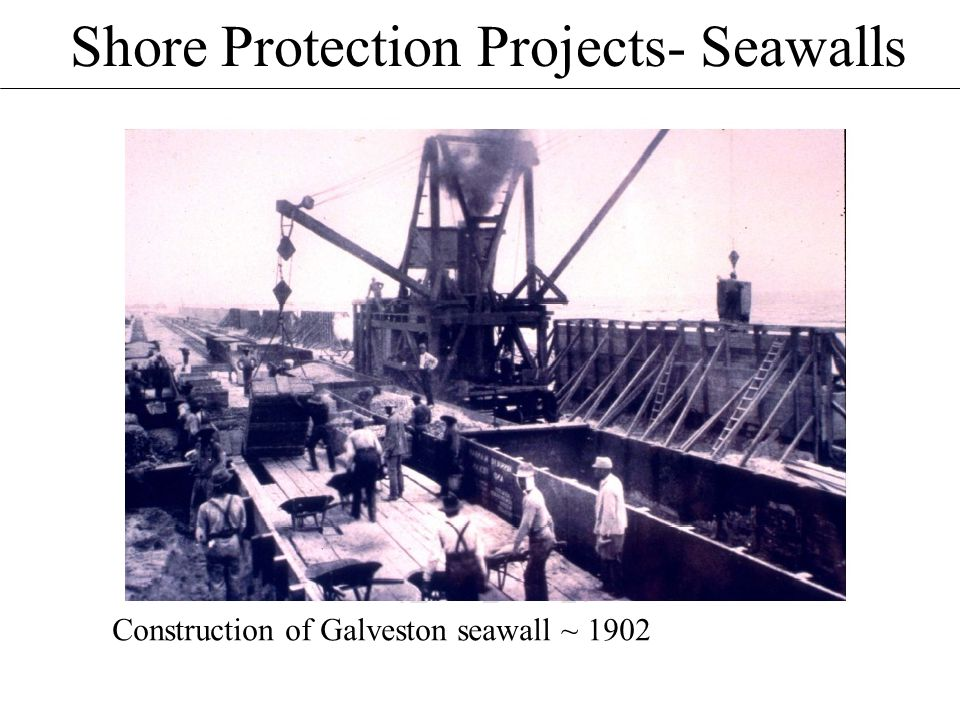 Shore Protection Projects- Seawalls Construction of Galveston seawall ~ 1902