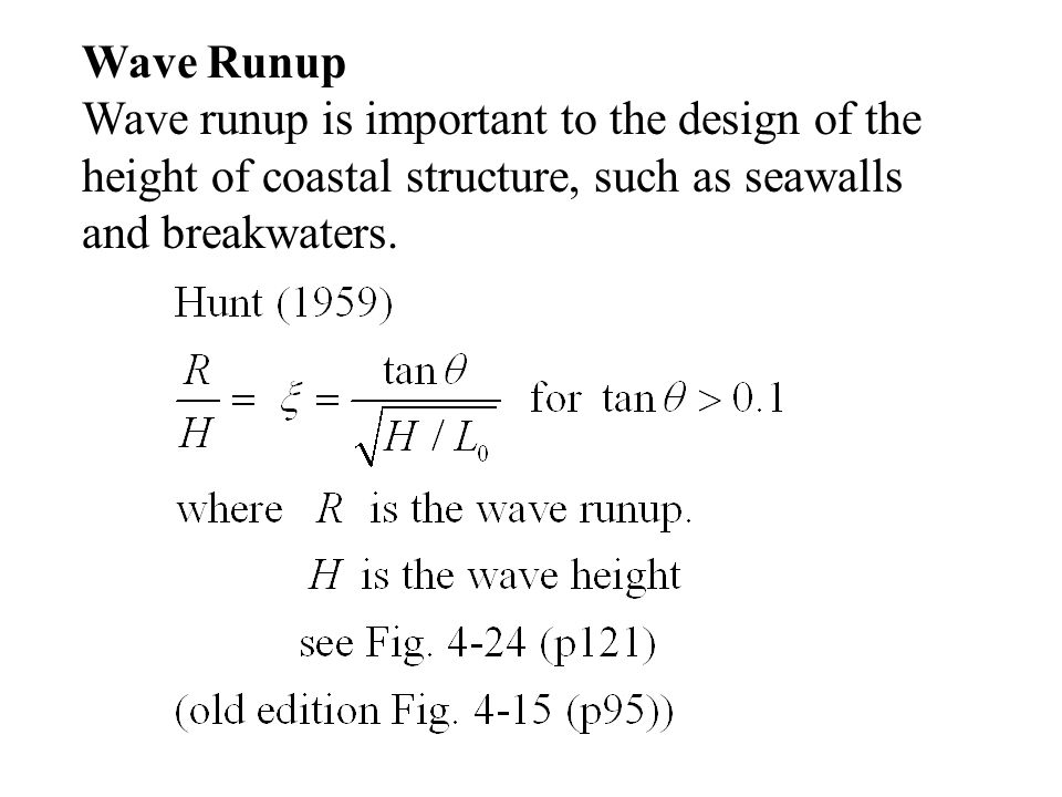 Wave Runup Wave runup is important to the design of the height of coastal structure, such as seawalls and breakwaters.
