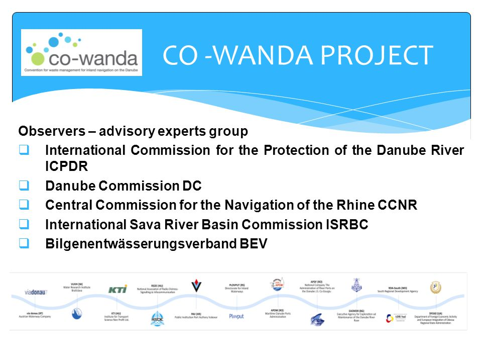 Observers – advisory experts group  International Commission for the Protection of the Danube River ICPDR  Danube Commission DC  Central Commission