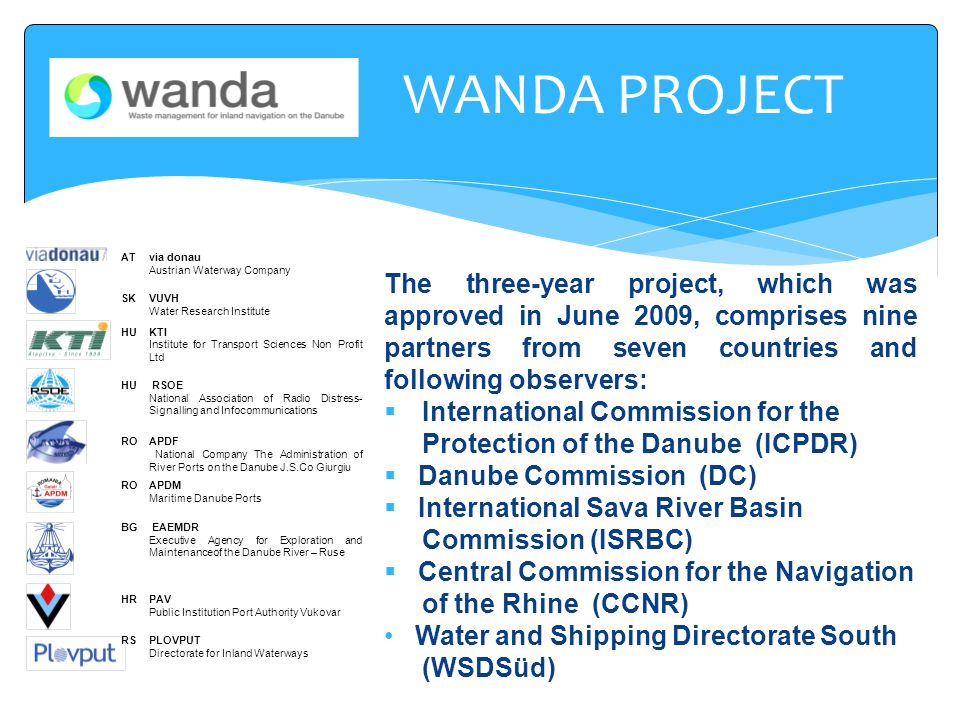 The three-year project, which was approved in June 2009, comprises nine partners from seven countries and following observers:  International Commiss
