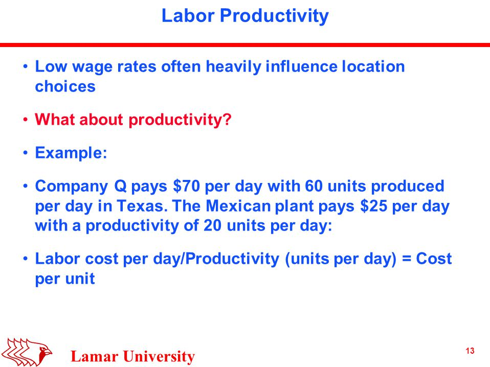 13 Lamar University Labor Productivity Low wage rates often heavily influence location choices What about productivity.