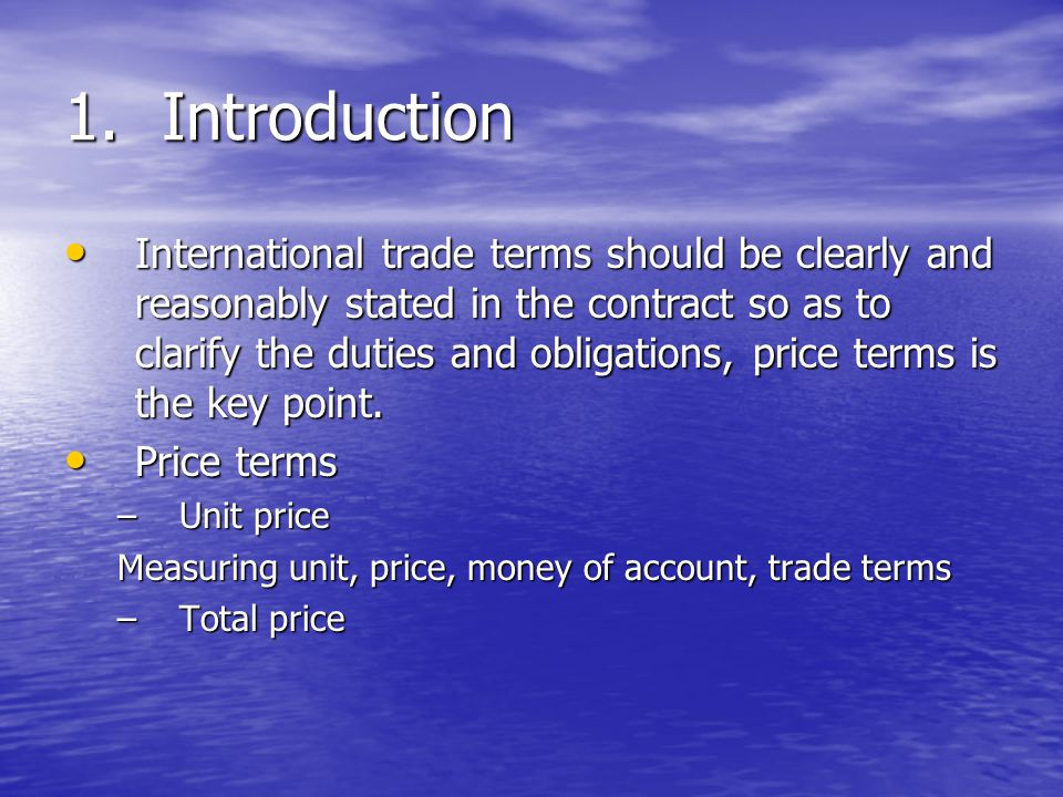 1.Introduction International trade terms should be clearly and reasonably stated in the contract so as to clarify the duties and obligations, price terms is the key point.