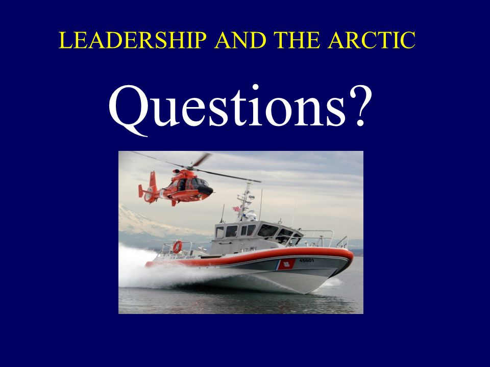 LEADERSHIP AND THE ARCTIC Questions?