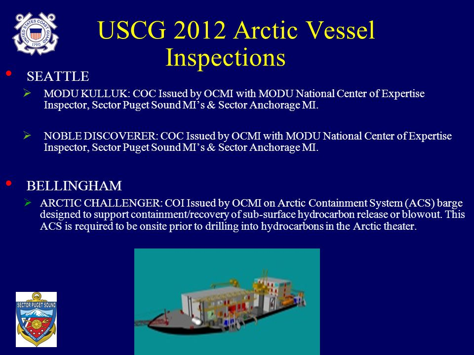 USCG 2012 Arctic Vessel Inspections SEATTLE  MODU KULLUK: COC Issued by OCMI with MODU National Center of Expertise Inspector, Sector Puget Sound MI'