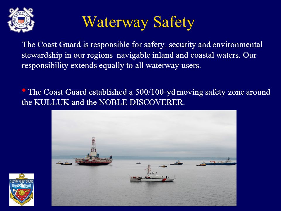 Waterway Safety The Coast Guard is responsible for safety, security and environmental stewardship in our regions navigable inland and coastal waters.