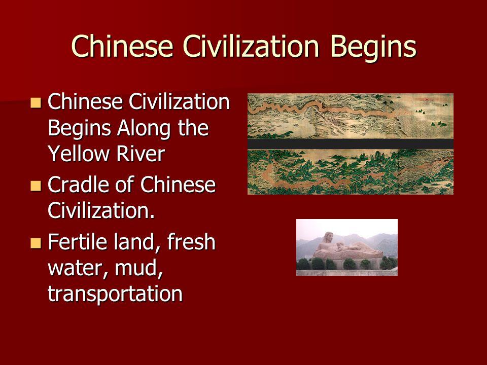 Chinese Civilization Begins Chinese Civilization Begins Along the Yellow River Chinese Civilization Begins Along the Yellow River Cradle of Chinese Ci