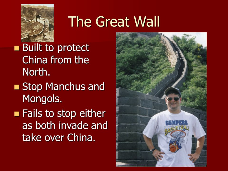 The Great Wall Built to protect China from the North. Built to protect China from the North. Stop Manchus and Mongols. Stop Manchus and Mongols. Fails