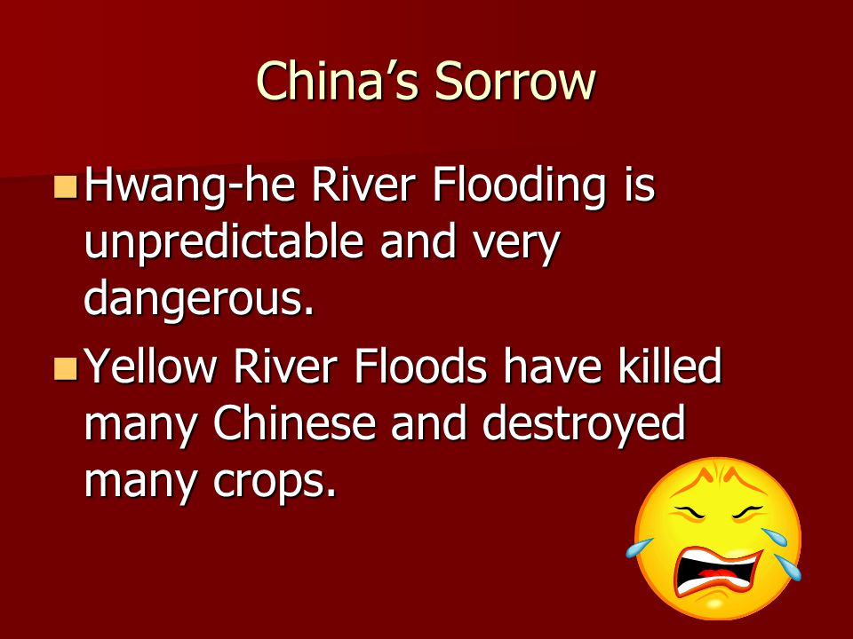 China's Sorrow Hwang-he River Flooding is unpredictable and very dangerous. Hwang-he River Flooding is unpredictable and very dangerous. Yellow River