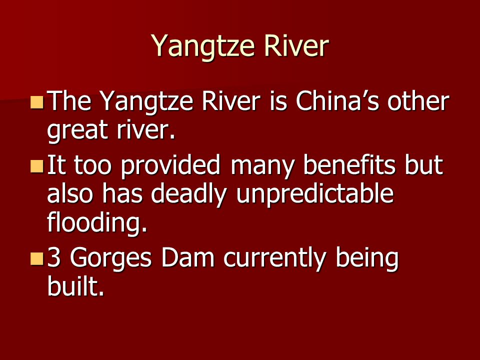 Yangtze River The Yangtze River is China's other great river. The Yangtze River is China's other great river. It too provided many benefits but also h