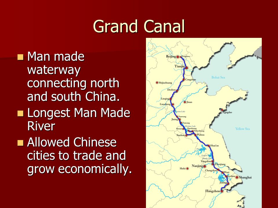 Grand Canal Man made waterway connecting north and south China. Man made waterway connecting north and south China. Longest Man Made River Longest Man