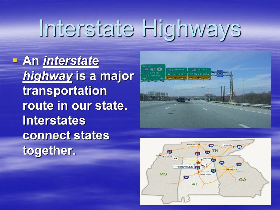  An interstate highway is a major transportation route in our state. Interstates connect states together.