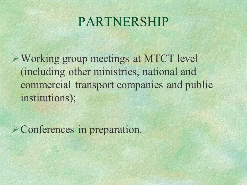 PARTNERSHIP  Working group meetings at MTCT level (including other ministries, national and commercial transport companies and public institutions);  Conferences in preparation.